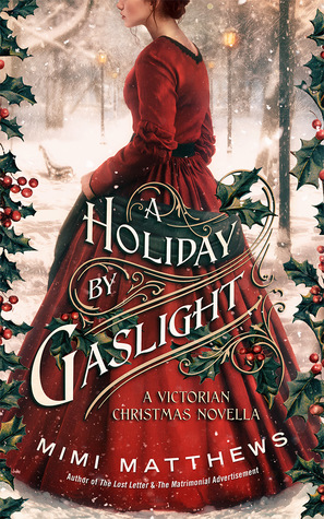 A Holiday by Gaslight A Victorian Christmas Novella by Mimi Matthews